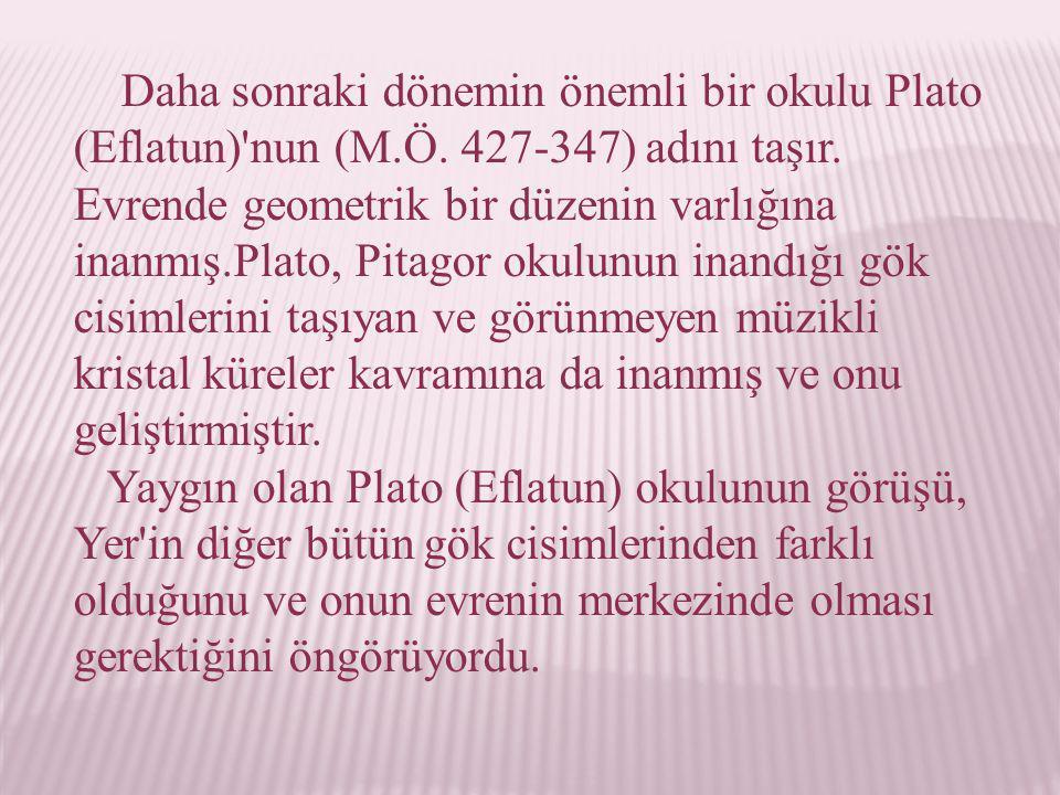 Daha sonraki dönemin önemli bir okulu Plato (Eflatun) nun (M. Ö