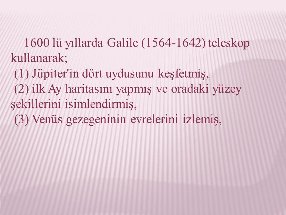 1600 lü yıllarda Galile (1564-1642) teleskop kullanarak;