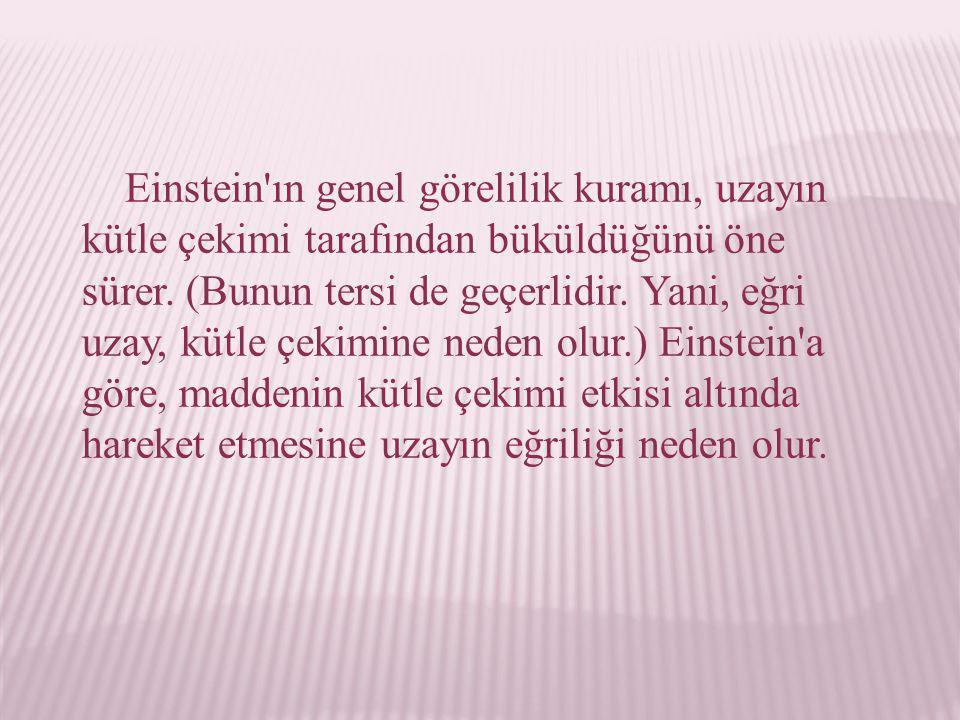 Einstein ın genel görelilik kuramı, uzayın kütle çekimi tarafından büküldüğünü öne sürer.