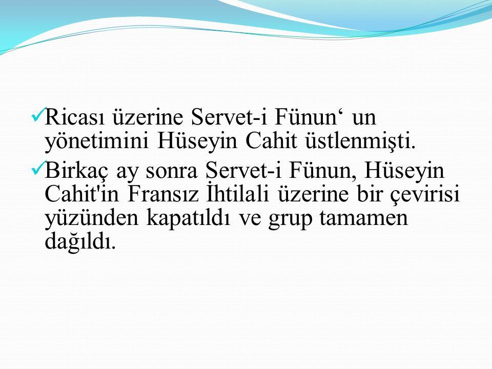Ricası üzerine Servet-i Fünun' un yönetimini Hüseyin Cahit üstlenmişti.