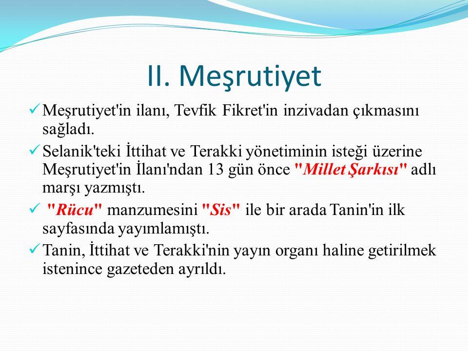II. Meşrutiyet Meşrutiyet in ilanı, Tevfik Fikret in inzivadan çıkmasını sağladı.