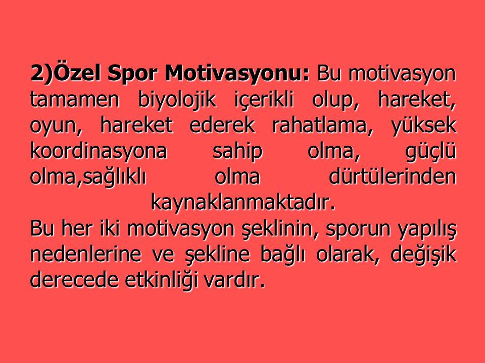 2)Özel Spor Motivasyonu: Bu motivasyon tamamen biyolojik içerikli olup, hareket, oyun, hareket ederek rahatlama, yüksek koordinasyona sahip olma, güçlü olma,sağlıklı olma dürtülerinden kaynaklanmaktadır.
