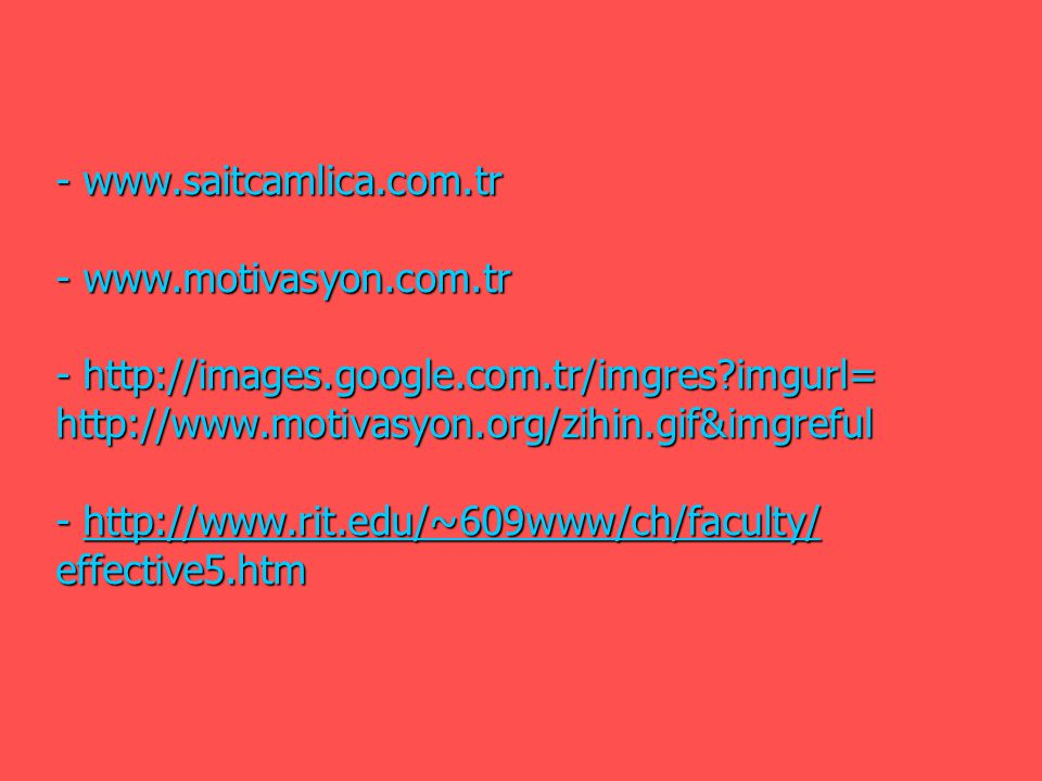 - www. saitcamlica. com. tr - www. motivasyon. com. tr - http://images