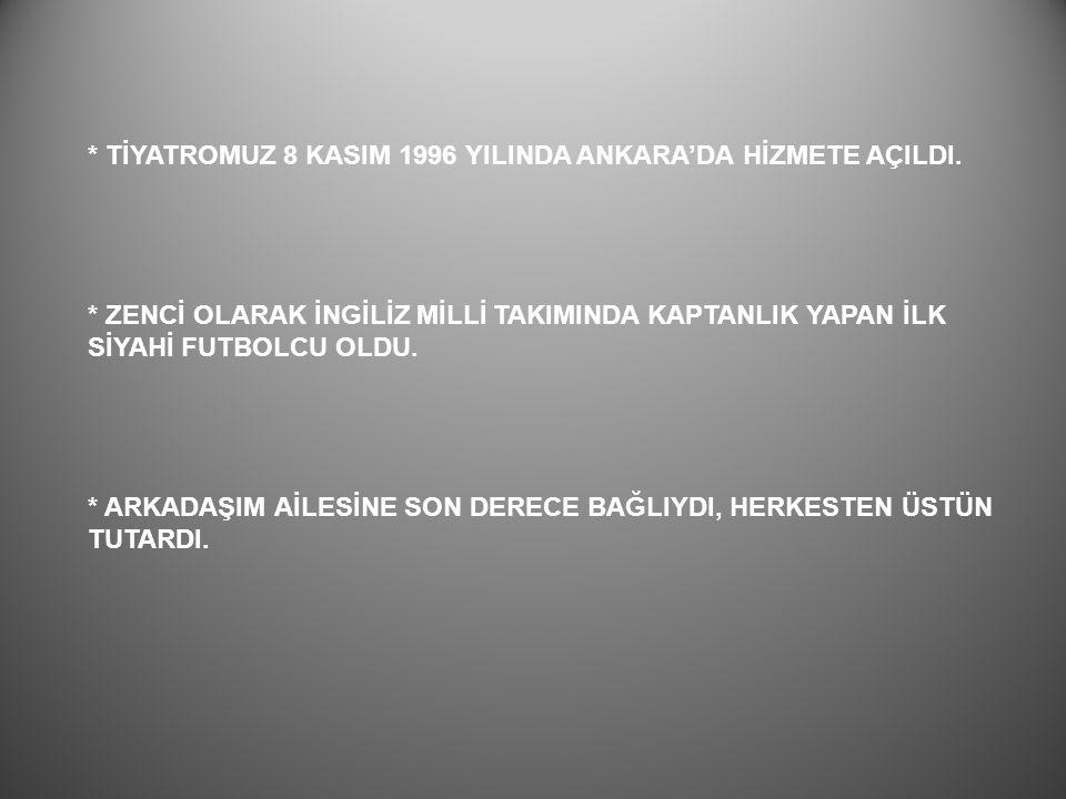 * TİYATROMUZ 8 KASIM 1996 YILINDA ANKARA'DA HİZMETE AÇILDI.
