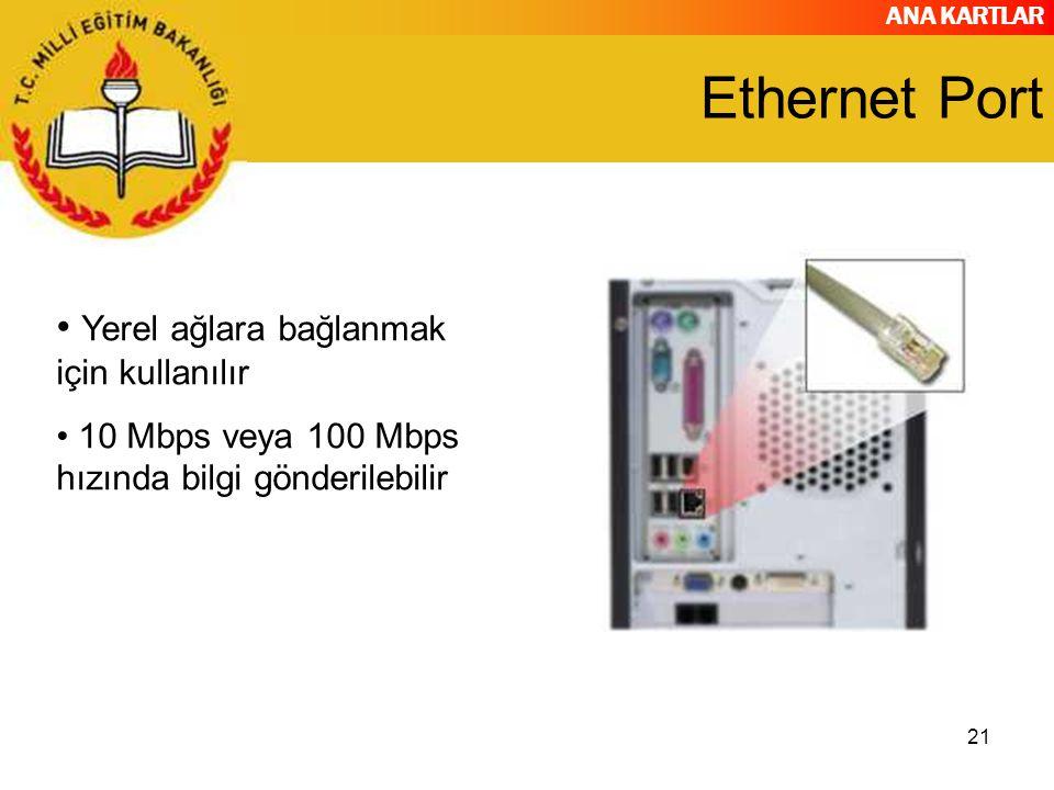 Ethernet Port Yerel ağlara bağlanmak için kullanılır