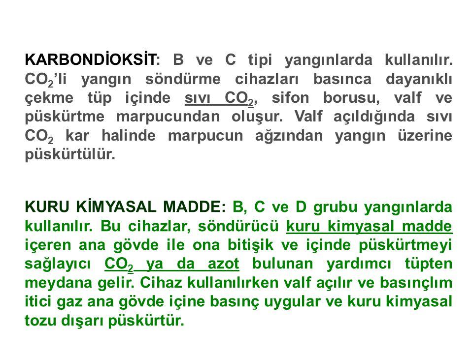KARBONDİOKSİT: B ve C tipi yangınlarda kullanılır