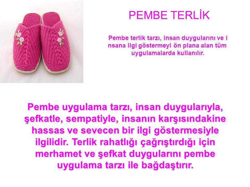 PEMBE TERLİK Pembe terlik tarzı, insan duygularını ve i. nsana ilgi göstermeyi ön plana alan tüm. uygulamalarda kullanılır.