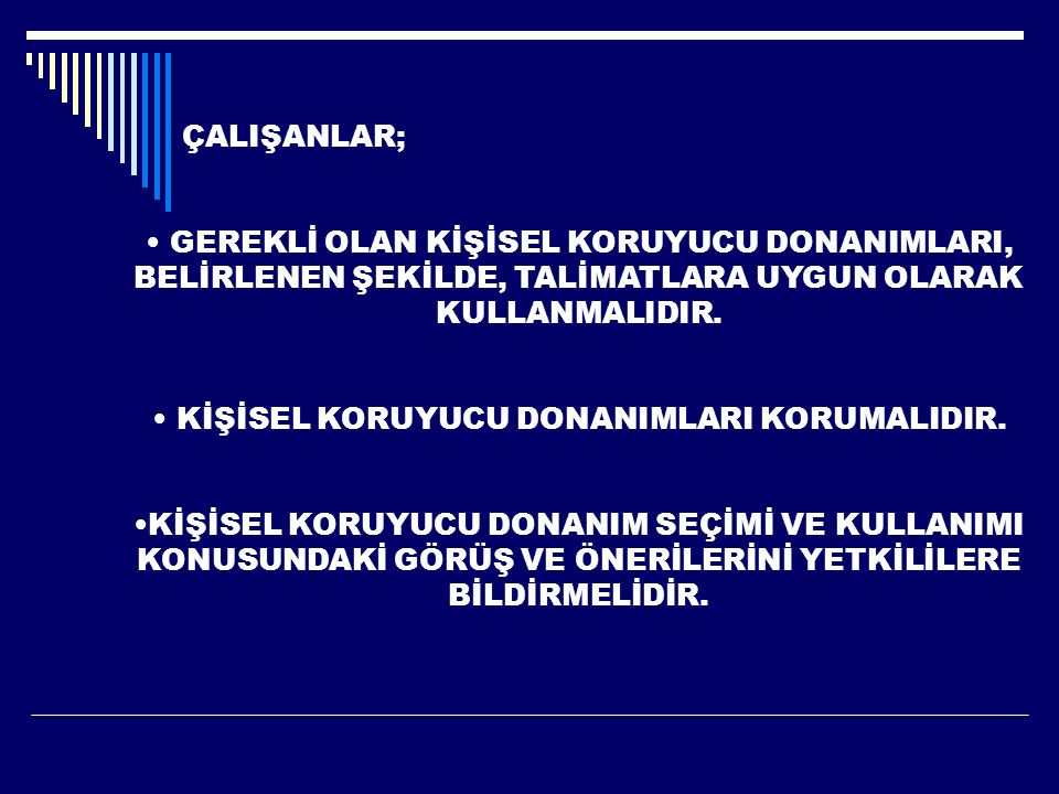 KİŞİSEL KORUYUCU DONANIMLARI KORUMALIDIR.