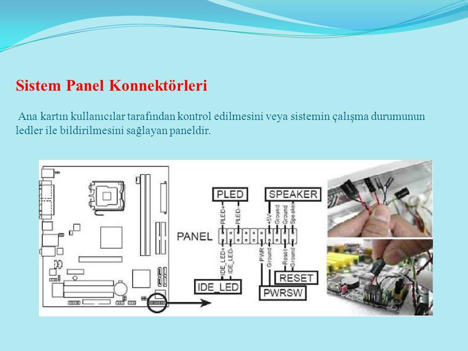 Sistem Panel Konnektörleri Ana kartın kullanıcılar tarafından kontrol edilmesini veya sistemin çalışma durumunun ledler ile bildirilmesini sağlayan paneldir.