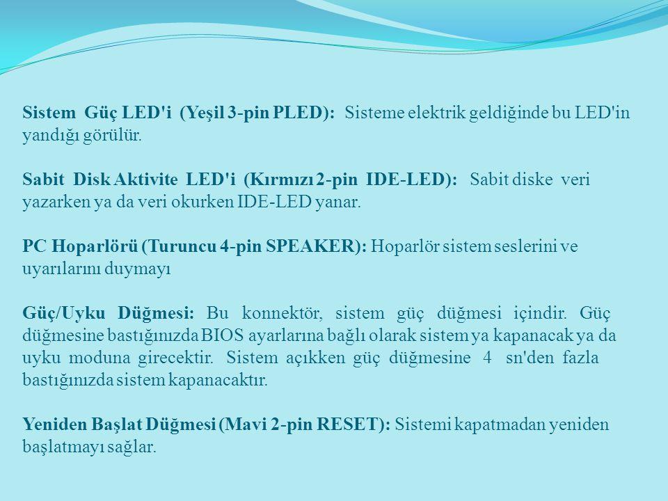 Sistem Güç LED i (Yeşil 3-pin PLED): Sisteme elektrik geldiğinde bu LED in yandığı görülür.