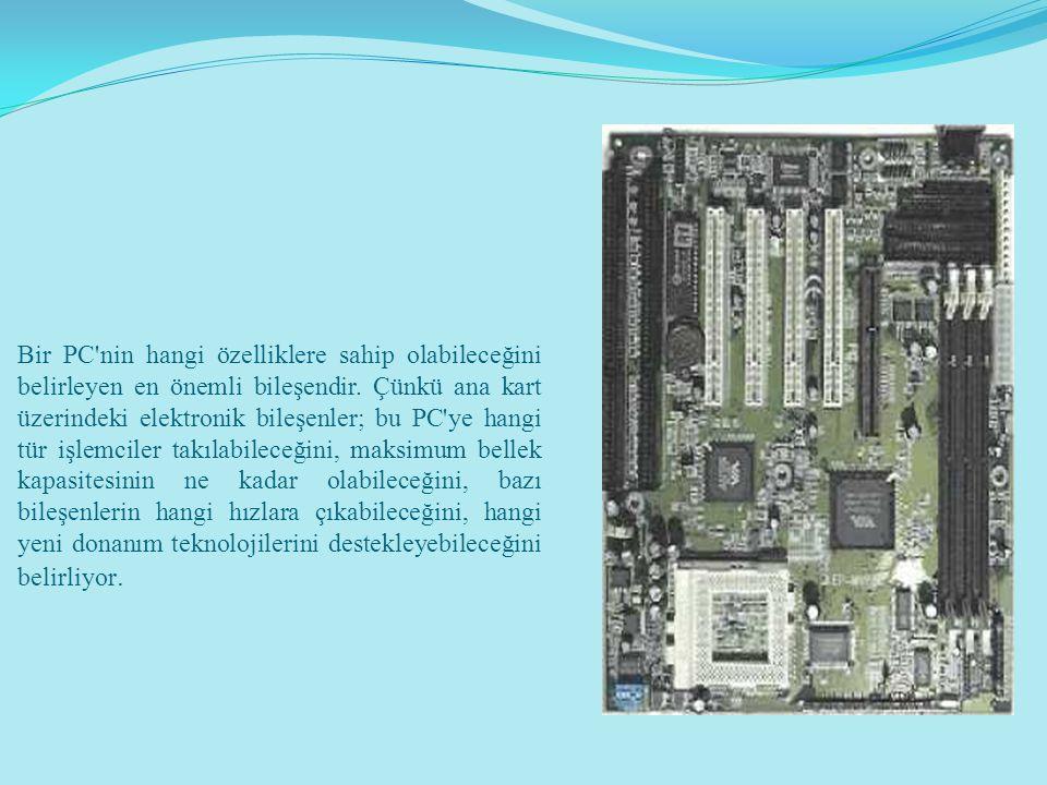 Bir PC nin hangi özelliklere sahip olabileceğini belirleyen en önemli bileşendir.