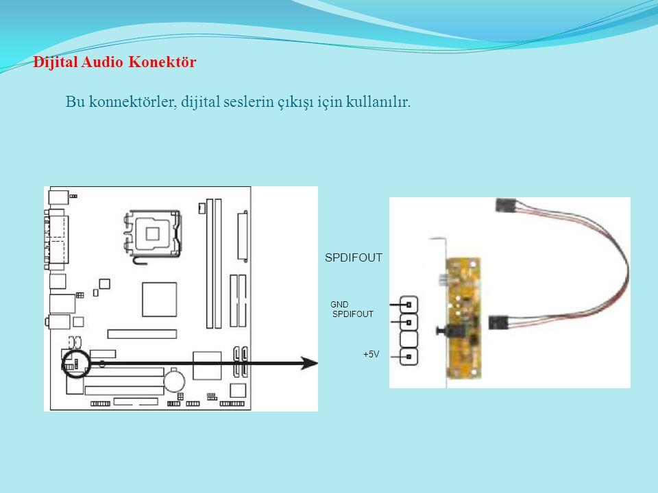 Dijital Audio Konektör Bu konnektörler, dijital seslerin çıkışı için kullanılır.