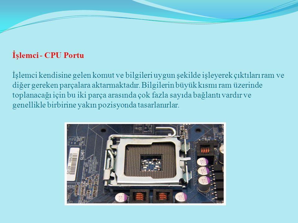 İşlemci - CPU Portu İşlemci kendisine gelen komut ve bilgileri uygun şekilde işleyerek çıktıları ram ve diğer gereken parçalara aktarmaktadır.