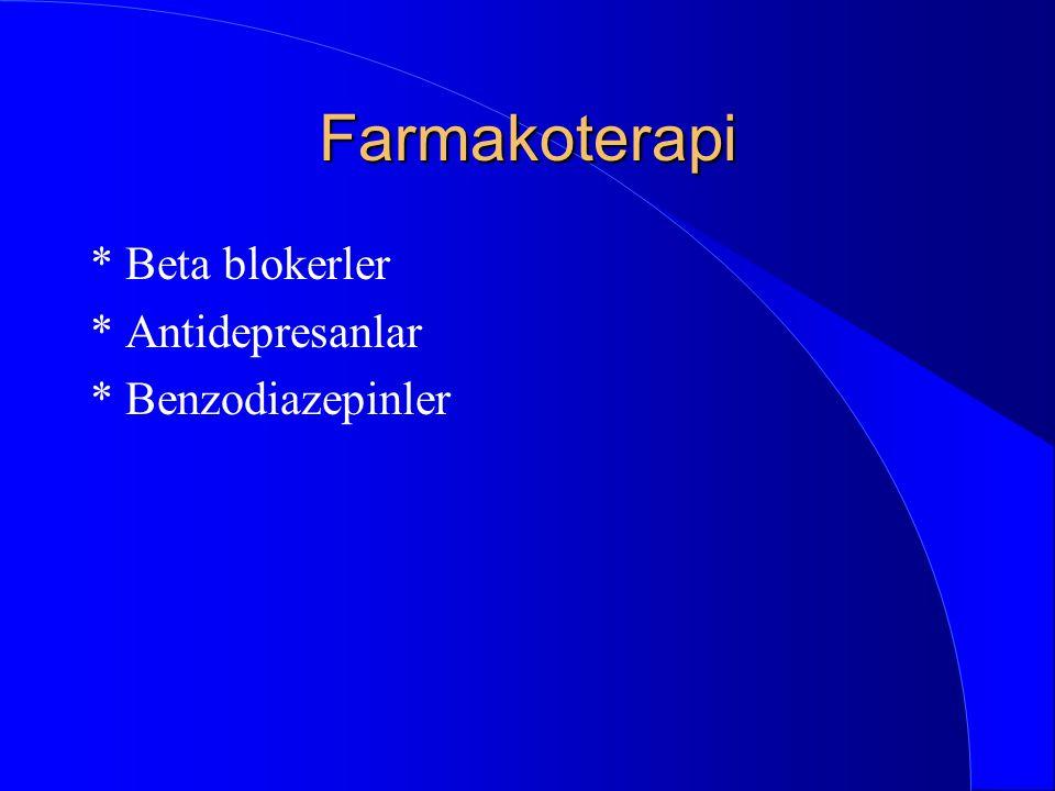 Farmakoterapi * Beta blokerler * Antidepresanlar * Benzodiazepinler