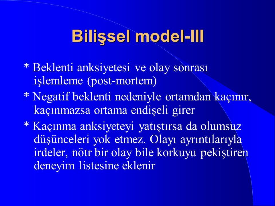 Bilişsel model-III * Beklenti anksiyetesi ve olay sonrası işlemleme (post-mortem)