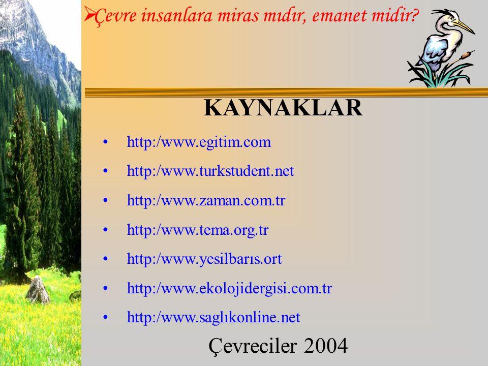 KAYNAKLAR http:/www.egitim.com http:/www.turkstudent.net