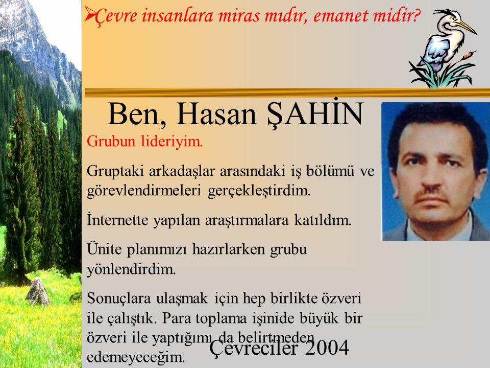 Ben, Hasan ŞAHİN Grubun lideriyim.