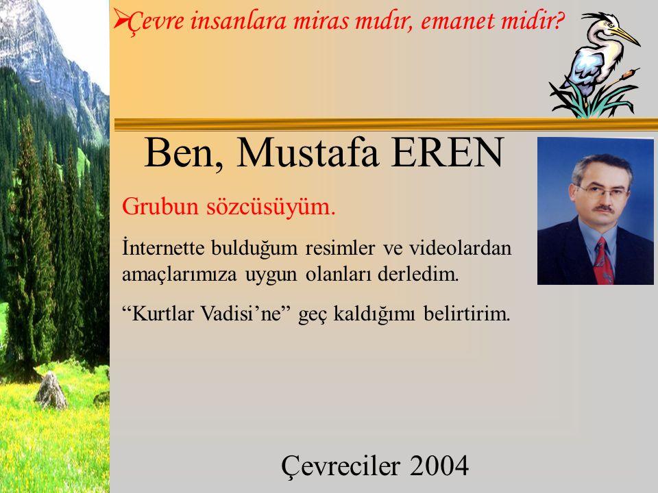 Ben, Mustafa EREN Grubun sözcüsüyüm.