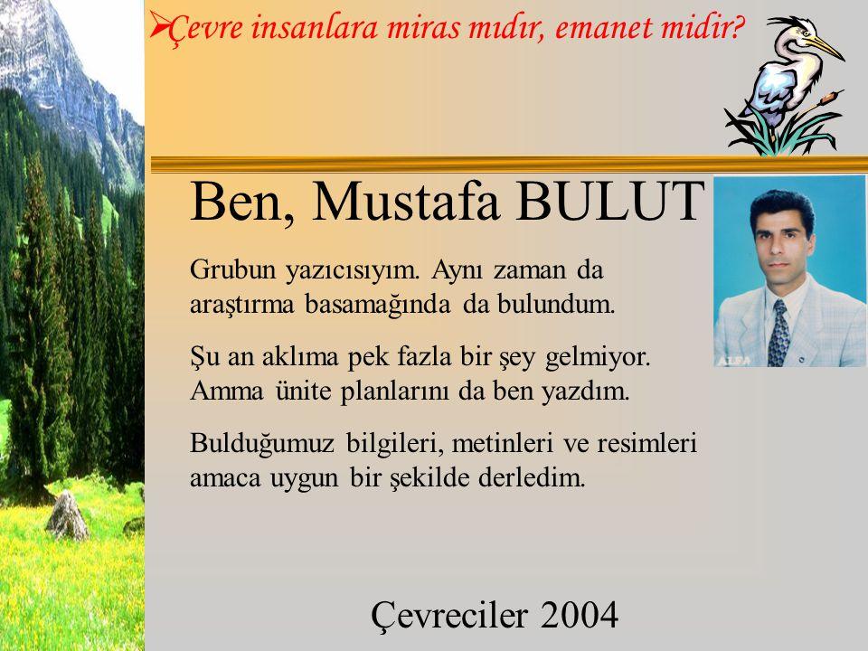 Ben, Mustafa BULUT Grubun yazıcısıyım. Aynı zaman da araştırma basamağında da bulundum.