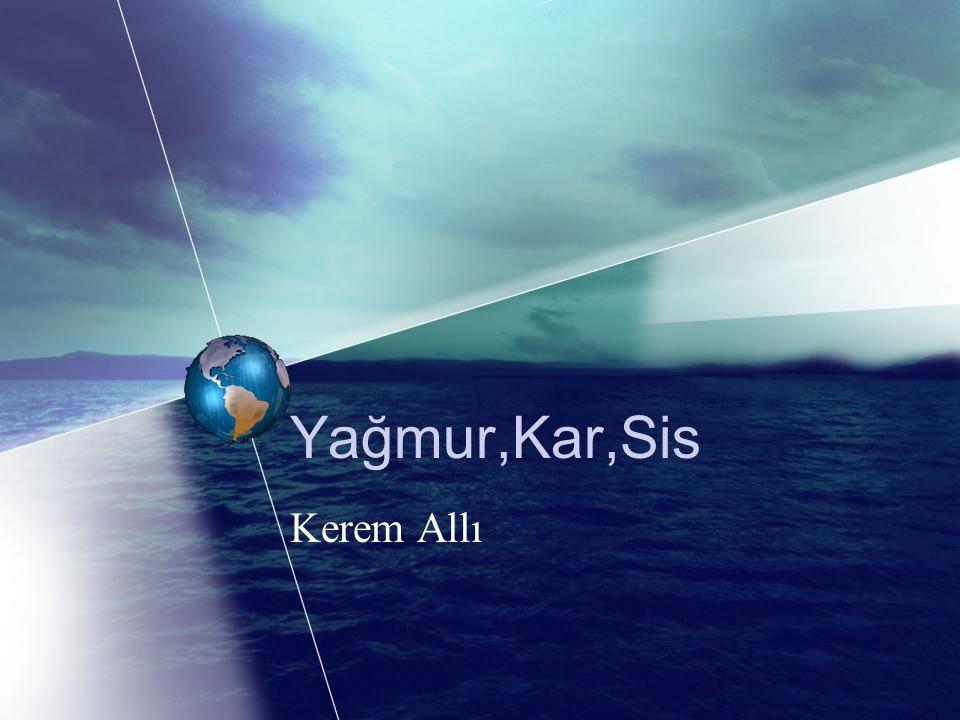 Yağmur,Kar,Sis Kerem Allı