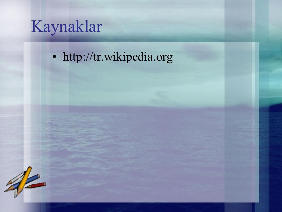 Kaynaklar http://tr.wikipedia.org