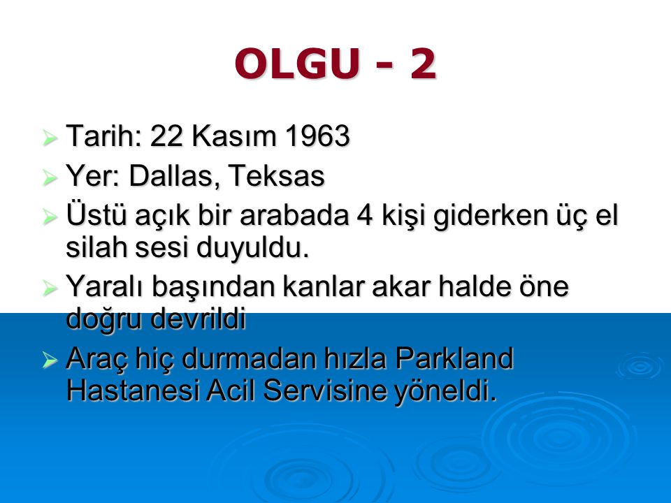 OLGU - 2 Tarih: 22 Kasım 1963 Yer: Dallas, Teksas