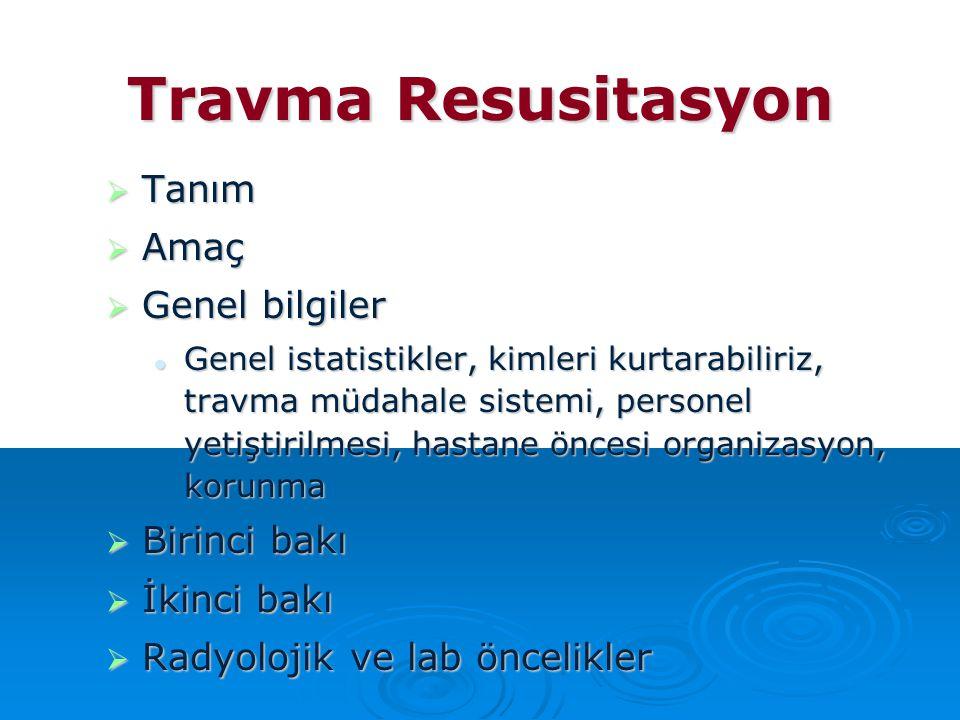 Travma Resusitasyon Tanım Amaç Genel bilgiler Birinci bakı İkinci bakı