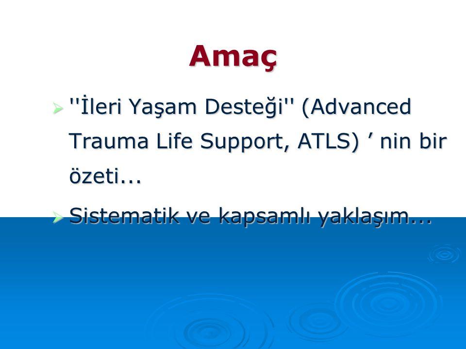 Amaç İleri Yaşam Desteği (Advanced Trauma Life Support, ATLS) ' nin bir özeti...