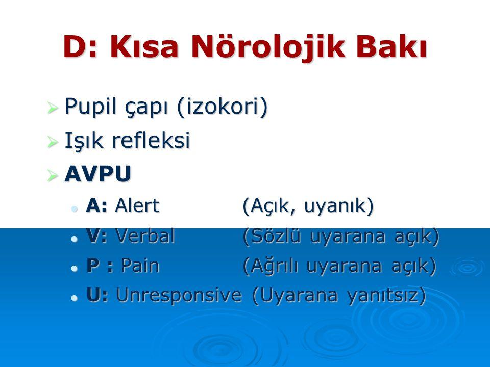 D: Kısa Nörolojik Bakı Pupil çapı (izokori) Işık refleksi AVPU