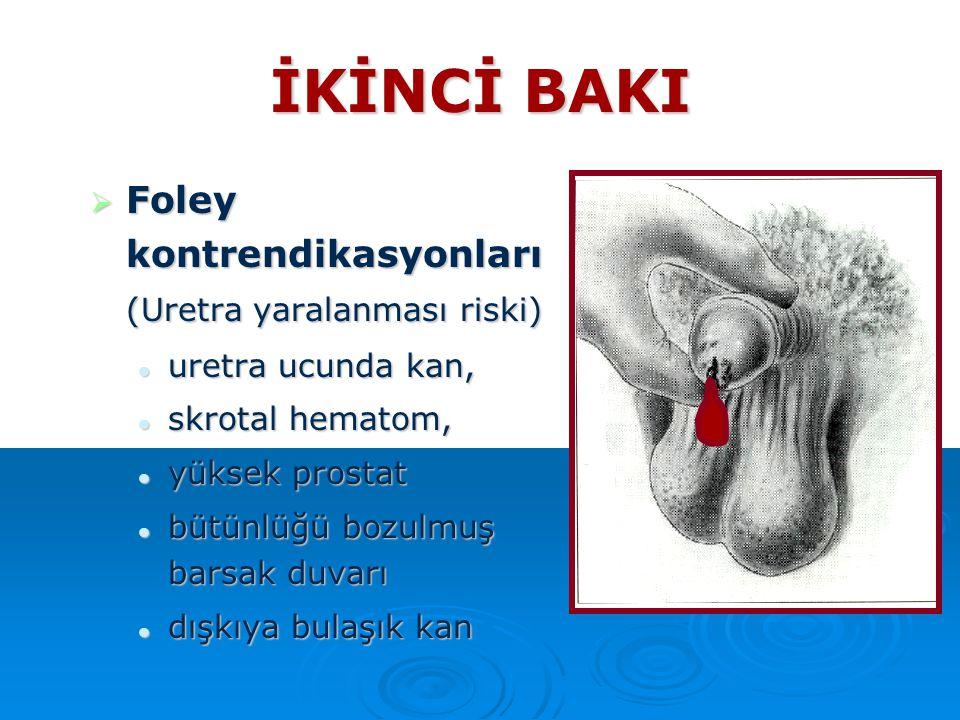 İKİNCİ BAKI Foley kontrendikasyonları (Uretra yaralanması riski)