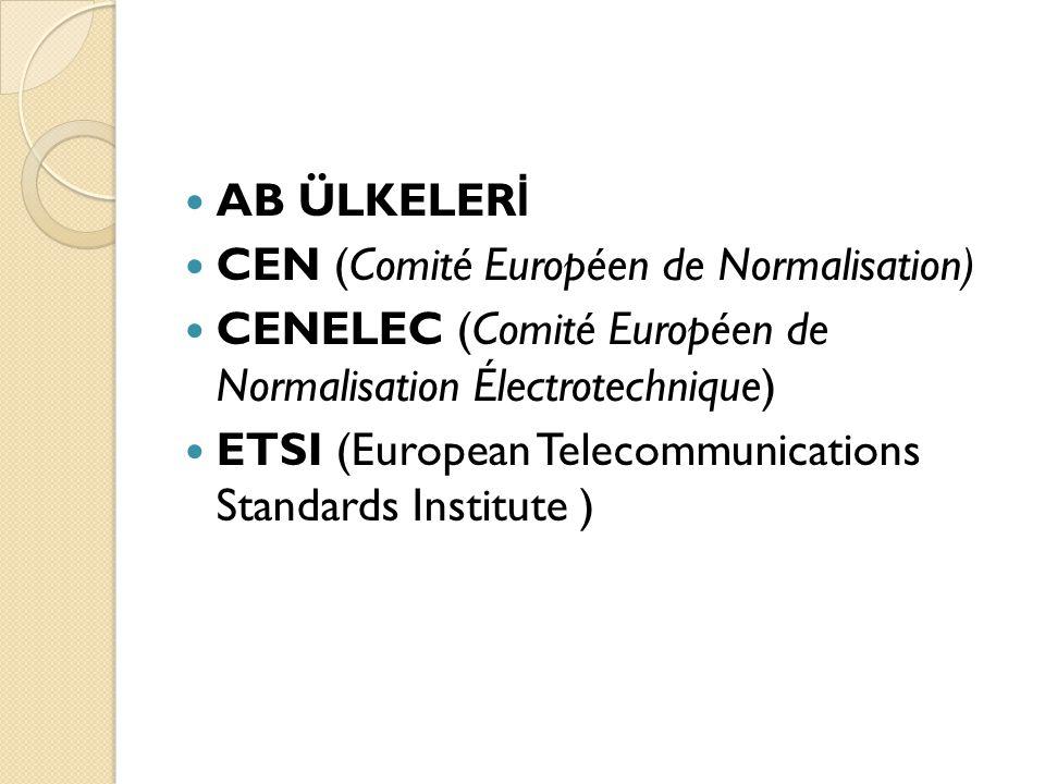 AB ÜLKELERİ CEN (Comité Européen de Normalisation) CENELEC (Comité Européen de Normalisation Électrotechnique)