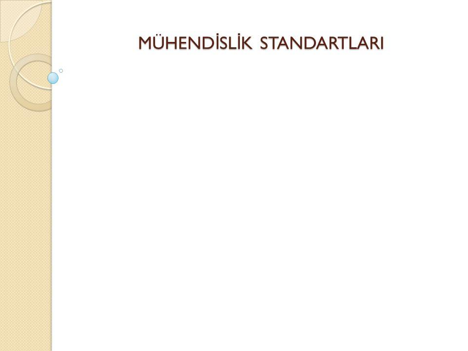 MÜHENDİSLİK STANDARTLARI