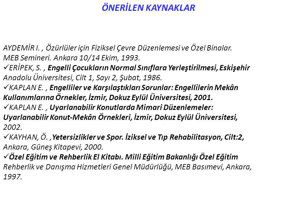 ÖNERİLEN KAYNAKLAR AYDEMİR I. , Özürlüler için Fiziksel Çevre Düzenlemesi ve Özel Binalar. MEB Semineri. Ankara 10/14 Ekim, 1993.