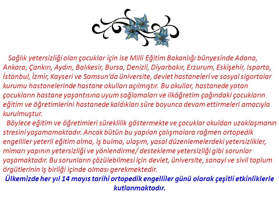 Sağlık yetersizliği olan çocuklar için ise Milli Eğitim Bakanlığı bünyesinde Adana,