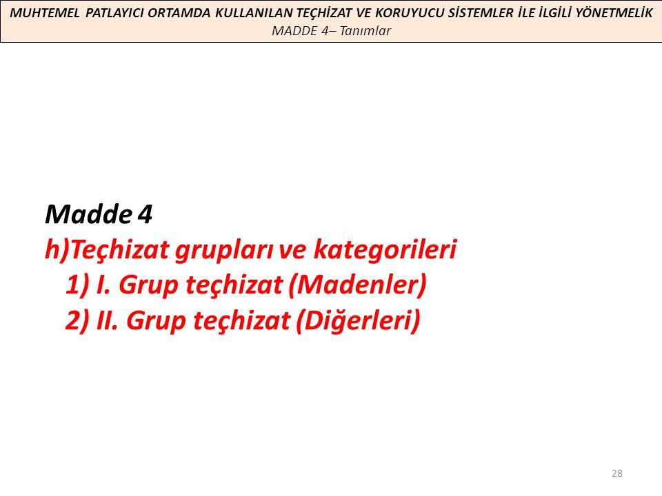 h)Teçhizat grupları ve kategorileri 1) I. Grup teçhizat (Madenler)