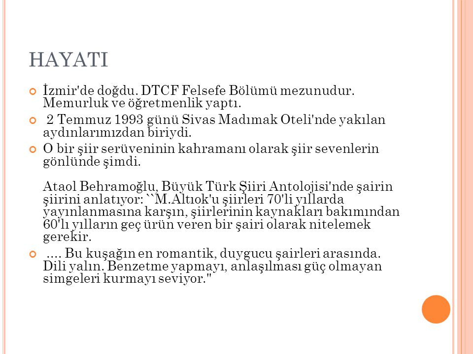 HAYATI İzmir de doğdu. DTCF Felsefe Bölümü mezunudur. Memurluk ve öğretmenlik yaptı.