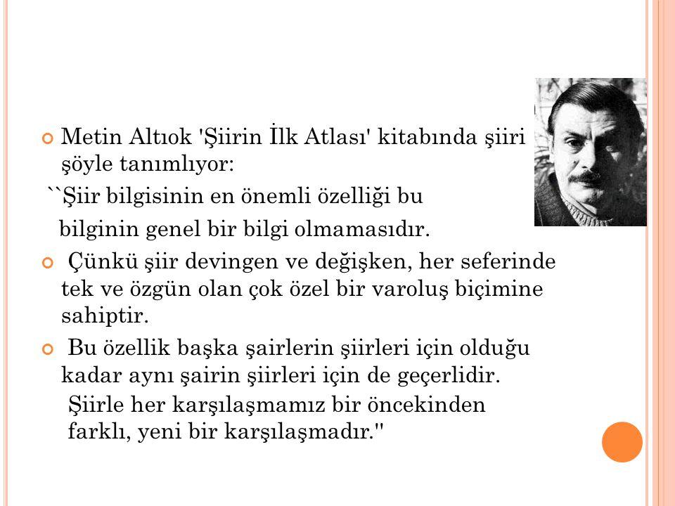 Metin Altıok Şiirin İlk Atlası kitabında şiiri şöyle tanımlıyor: