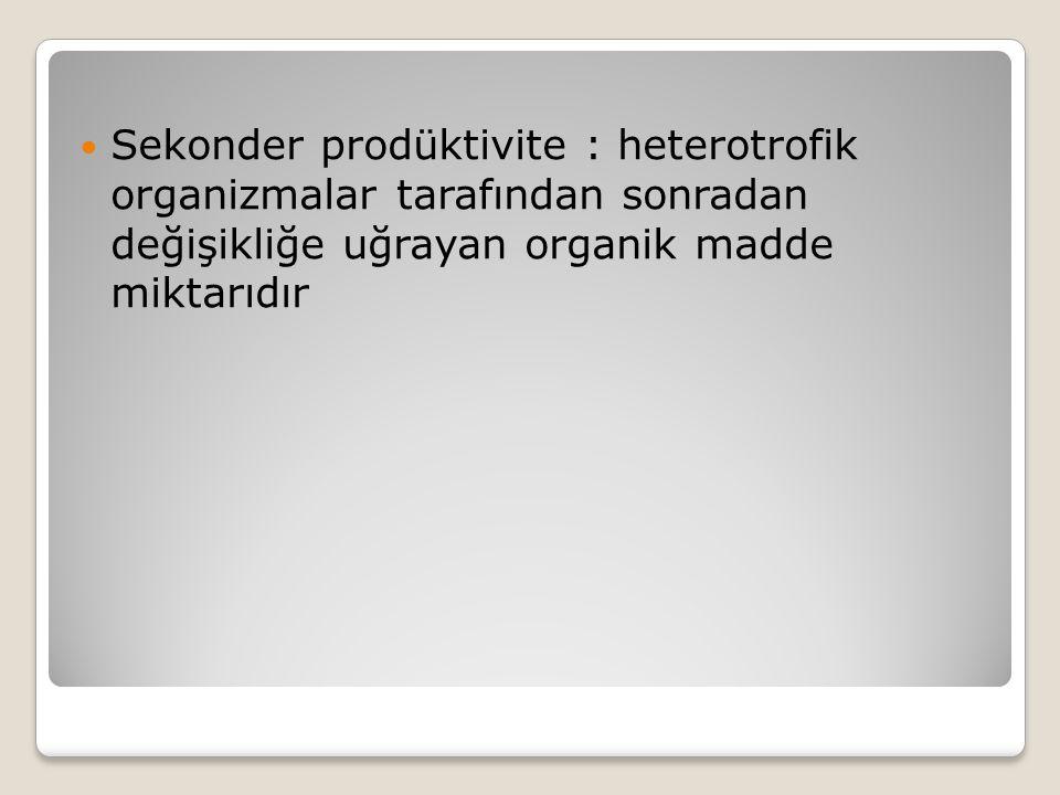 Sekonder prodüktivite : heterotrofik organizmalar tarafından sonradan değişikliğe uğrayan organik madde miktarıdır