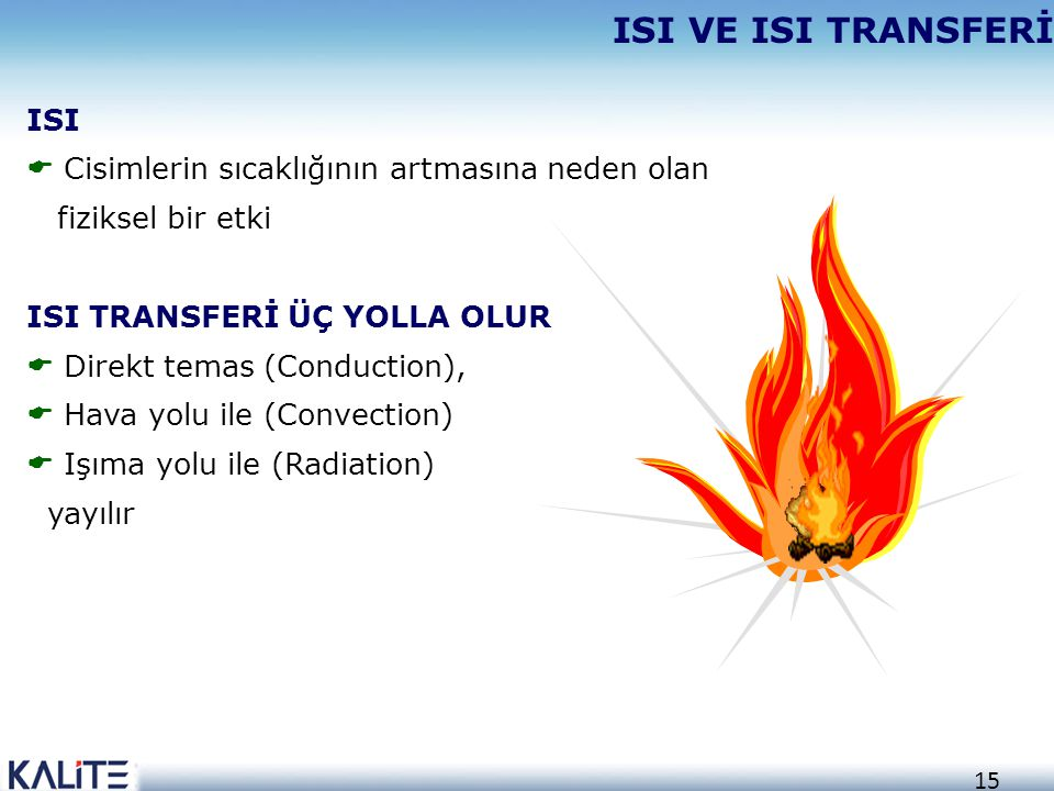ISI VE ISI TRANSFERİ ISI Cisimlerin sıcaklığının artmasına neden olan