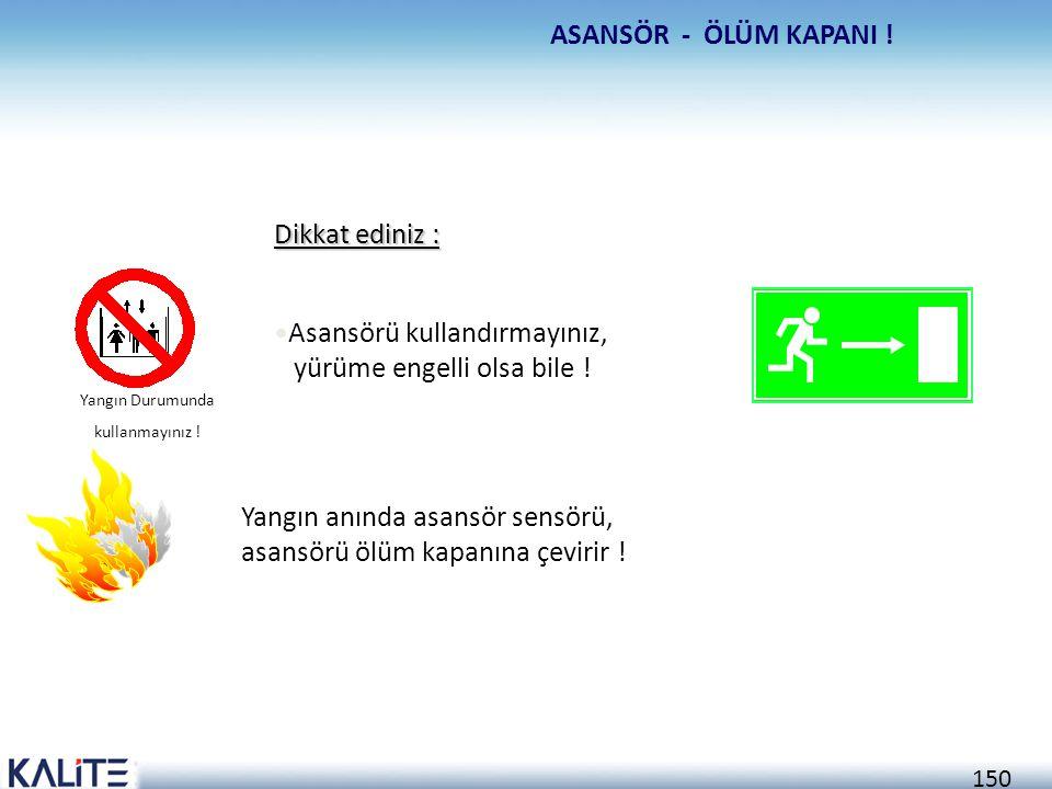 Asansörü kullandırmayınız, yürüme engelli olsa bile !