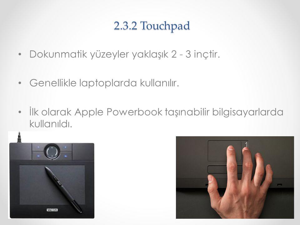 2.3.2 Touchpad Dokunmatik yüzeyler yaklaşık 2 - 3 inçtir.