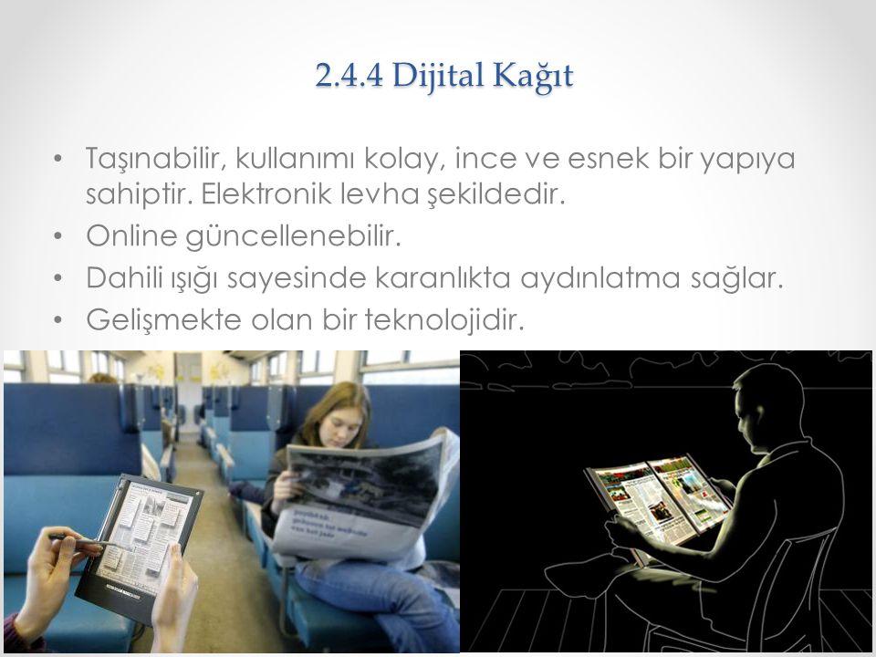2.4.4 Dijital Kağıt Taşınabilir, kullanımı kolay, ince ve esnek bir yapıya sahiptir. Elektronik levha şekildedir.