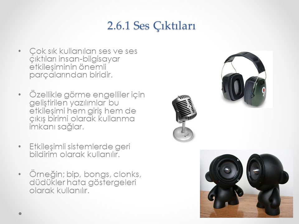 2.6.1 Ses Çıktıları Çok sık kullanılan ses ve ses çıktıları insan-bilgisayar etkileşiminin önemli parçalarından biridir.