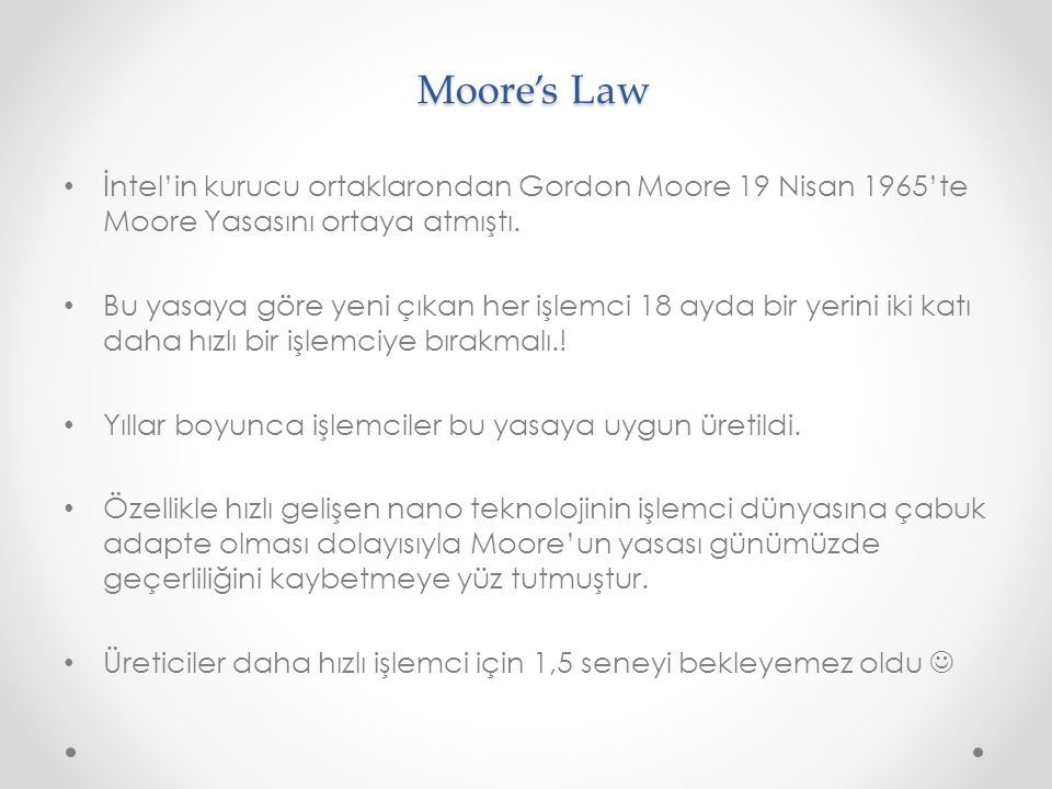 Moore's Law İntel'in kurucu ortaklarondan Gordon Moore 19 Nisan 1965'te Moore Yasasını ortaya atmıştı.