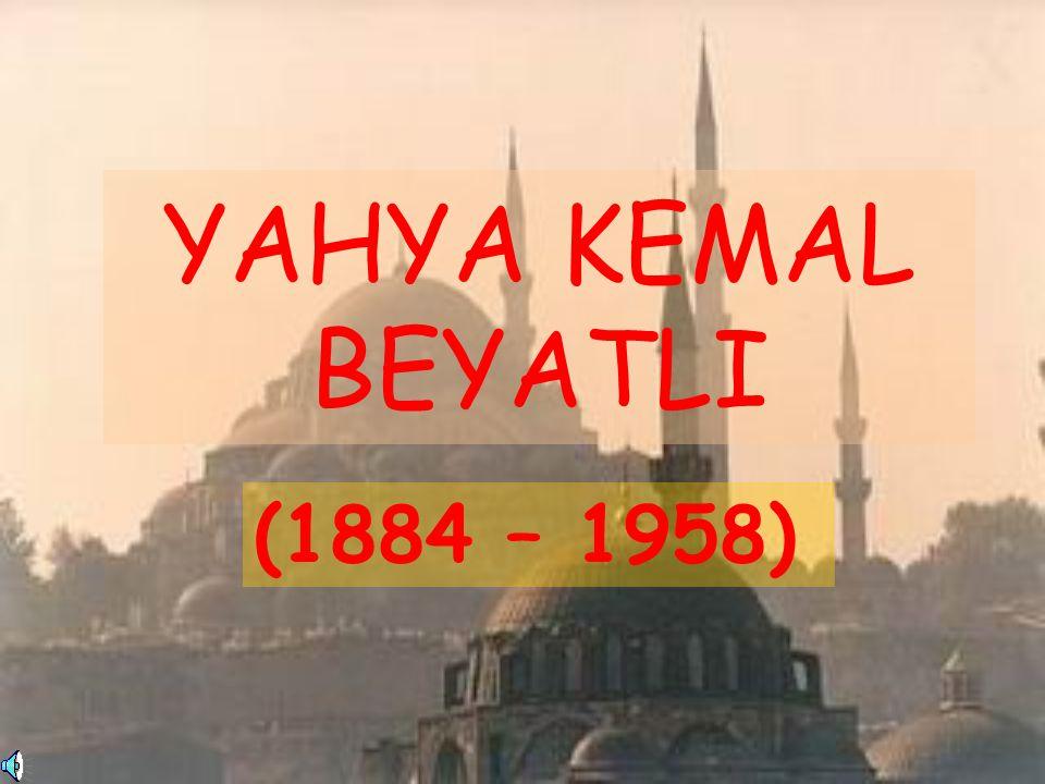 YAHYA KEMAL BEYATLI (1884 – 1958)