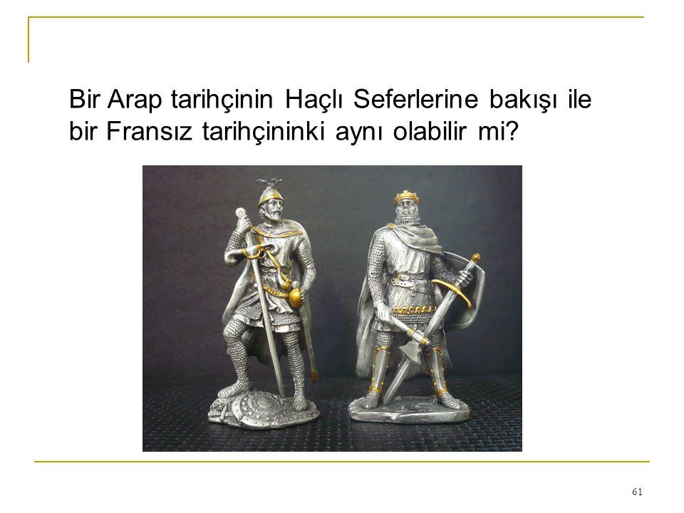 Bir Arap tarihçinin Haçlı Seferlerine bakışı ile bir Fransız tarihçininki aynı olabilir mi