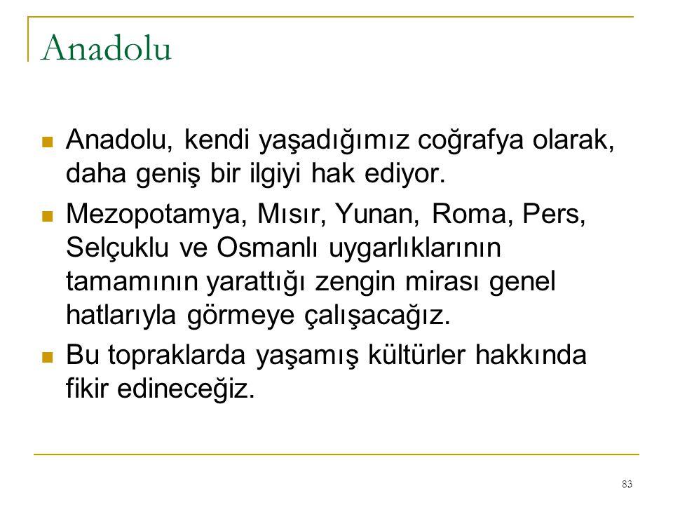 Anadolu Anadolu, kendi yaşadığımız coğrafya olarak, daha geniş bir ilgiyi hak ediyor.