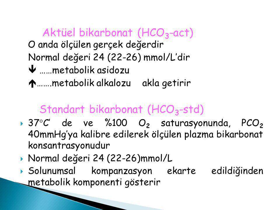 Aktüel bikarbonat (HCO3-act) O anda ölçülen gerçek değerdir