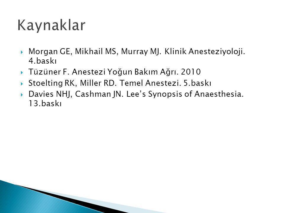 Kaynaklar Morgan GE, Mikhail MS, Murray MJ. Klinik Anesteziyoloji. 4.baskı. Tüzüner F. Anestezi Yoğun Bakım Ağrı. 2010.
