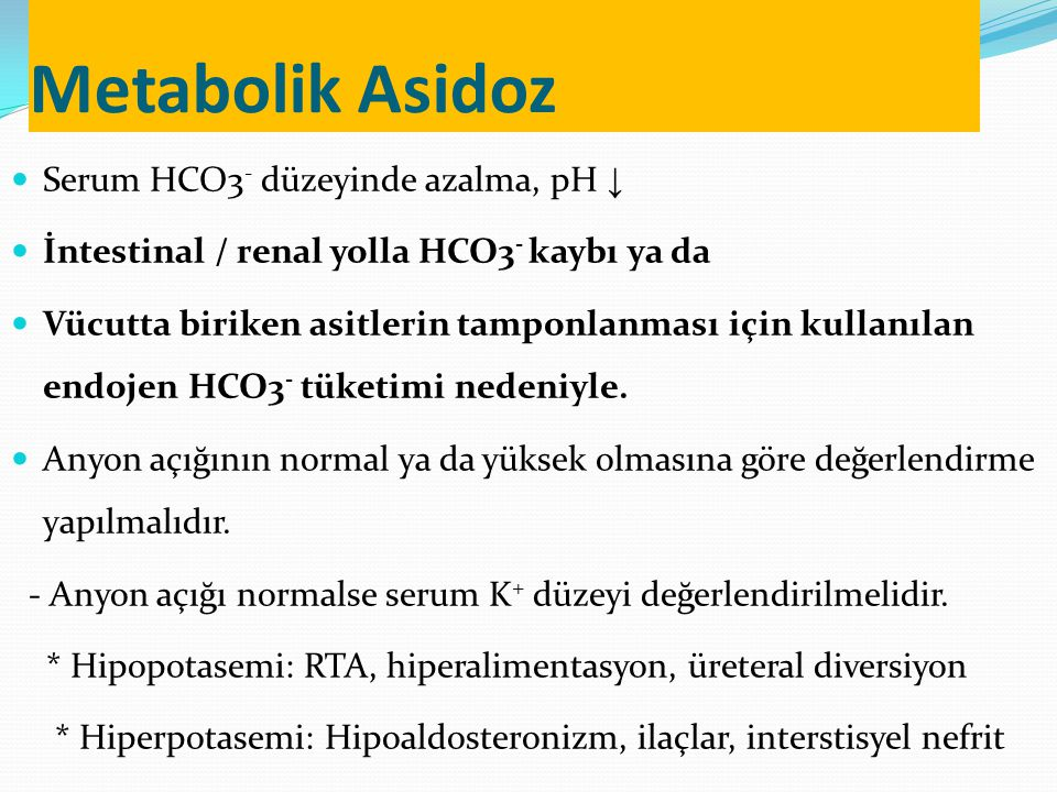 Metabolik Asidoz Serum HCO3- düzeyinde azalma, pH ↓
